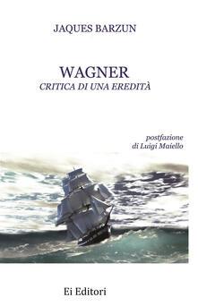 Wagner. Critica di una eredità - Jacques Barzun - copertina