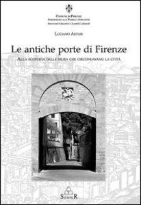 Le antiche porte di Firenze. Alla scoperta delle mura che circondavano la città