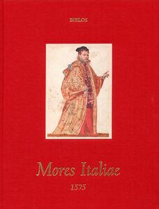 Mores Italie. Costumi e scene di vita nel Rinascimento. Ediz. italiana e inglese
