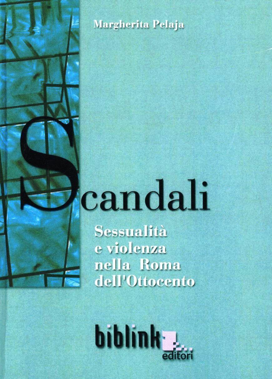 Scandali. Sessualità e violenza nella Roma dell'Ottocento