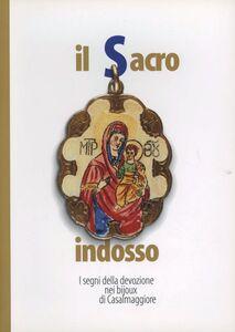 Il sacro indosso. I segni della devozione nei bijoux di Casalmaggiore . Catalogo della mostra (Casalmaggiore, dicembre 2001-gennaio 2002)