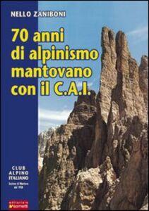 Settant'anni di alpinismo mantovano con il C.A.I.