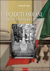 I I caduti asolani. Cento anni di storia - Rati Armando - wuz.it