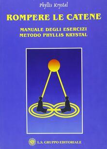 Ristorantezintonio.it Rompere le catene. Manuale degli esercizi. Metodo Phyllis Krystal Image