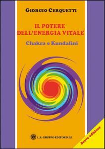 Il potere dell'energia vitale. Chakra e kundalini