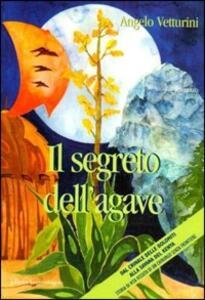 Il segreto dell'agave. Dal crinale delle Dolomiti alla savana del Kenya. Storia di vita vissuta di un chirurgo senza frontiere