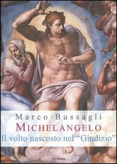 Michelangelo. Il volto nascosto nel «Giudizio». Nuove ipotesi sull'affresco della Cappella Sistina