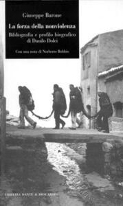 La forza della nonviolenza. Bibliografia e profilo biografico di Danilo Dolci
