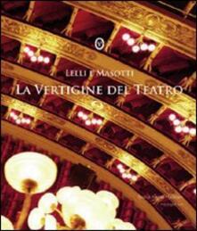La vertigine del teatro. Ediz. italiana e inglese - Silvia Lelli,Roberto Masotti,Angela Madesani - copertina
