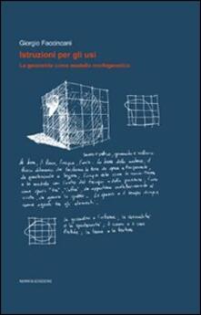 Istruzioni per gli usi. La geometria come modello morfogenetico - Giorgio Faccincani - copertina