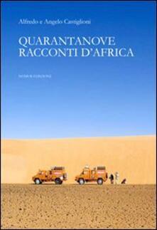 Quarantanove racconti d'Africa - Alfredo Castiglioni,Angelo Castiglioni - copertina