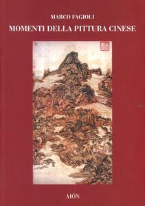 Momenti della pittura cinese. Dalle origini alla dinastia Yuan