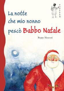 La notte che mio nonno pescò Babbo Natale - Beppe Mecconi - copertina