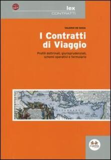 I contratti di viaggio. Profili dottrinali, giurisprudenziali, schemi operativi e formulario - Valerio De Gioia - copertina