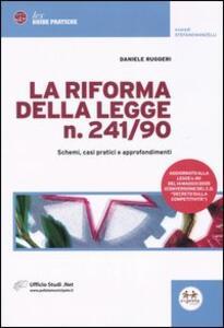 La riforma della legge n. 241/90. Schemi, casi pratici e approfondimenti