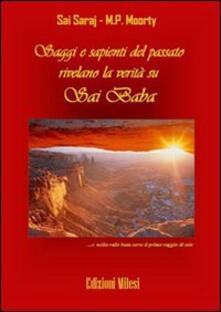 Saggi e sapienti del passato rivelano la verità su Sai Baba - Sai Saraj,M. P. Moorty - copertina
