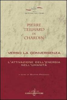 Verso la convergenza. L'attivazione dell'energia nell'umanità - Pierre Teilhard de Chardin - copertina