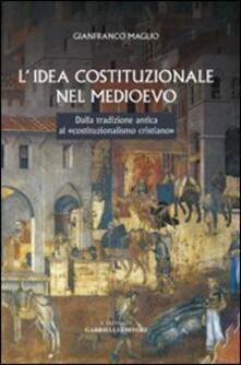 L' idea costituzionale nel Medioevo. Dalla tradizione antica al «costituzionalismo cristiano» - Gianfranco Maglio - copertina