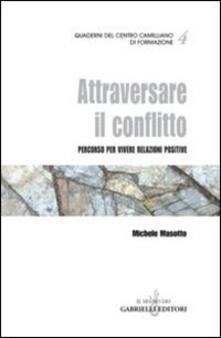 Attraversare il conflitto. Percorso per vivere relazioni positive - Michele Masotto - copertina