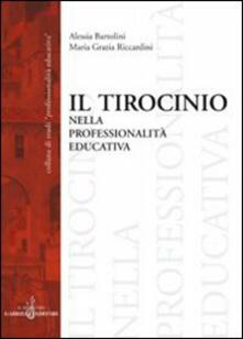 Il tirocinio nella professionalità educativa - Alessia Bartolini,M. Grazia Riccardini - copertina
