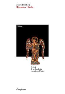 Bisanzio e l'Italia. Scritti di archeologia e storia dell'arte - Mara Bonfioli - copertina