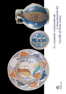 Le ceramiche tardomedievali e rinascimentali del Castello di Ostia Antica. Il restauro e la musealizzazione - copertina