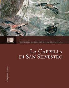 La Cappella di San Silvestro. Le indagini, il restauro, la riscoperta. Ediz. illustrata - copertina
