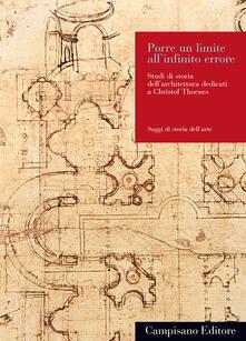 Porre un limite all'infinito errore. Studi di storia dell'architettura dedicati a Christof Thoenes - copertina