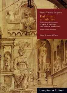 Dal privato al pubblico. Note sul collezionismo d'arte e di antichità dall'antico al secolo XVIII - Maria Vittoria Brugnoli - copertina