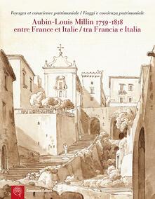 Aubin-Louis Milllin (1759-1818). Entre France et Italie. Voyages et conscience patrimoniale-Tra Francia e Italia. Viaggi e coscienza patrimoniale. Ediz. bilingue - copertina