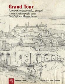 Grand Tour. Percorsi ottocenteschi, disegni, stampe e fotografie della Fondazione Marco Besso. Ediz. italiana e inglese - copertina