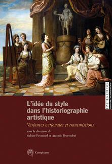 L' idée du style dans l'historiographie artistique. Variantes nationales et transmissions. Ediz. italiana, inglese e francese - copertina