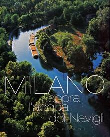 Recuperandoiltempo.it Milano. Sopra l'acqua dei Navigli Image