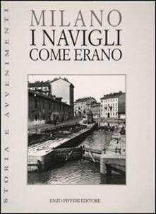 Milano. I Navigli come erano - Gigio Bazoli - copertina