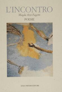 L' incontro. Poesie - Magda Azzi Fagetti - copertina