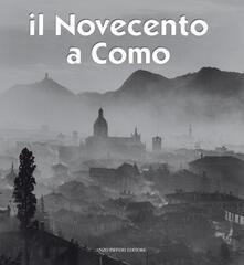 Il Novecento a Como - Alberto Longatti,Sandro Sallusti,Luca Levrini - copertina