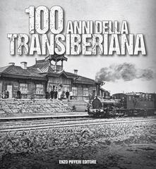 Rallydeicolliscaligeri.it 100 anni della Transiberiana. Ediz. illustrata Image
