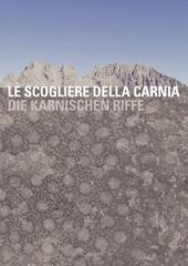 Copertina  Le scogliere della Carnia : in un mare tropicale, 400 milioni di anni fa = Die Karnischen Riffe : in einem Tropischen Meer (vor 400 millionen jahren)