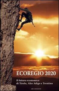 Ecoregio 2020. Il futuro economico di Tirolo, Alto Adige e Trentino