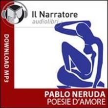 Poesie d'amore. Audiolibro. CD Audio formato MP3. Ediz. integrale - Pablo Neruda - copertina