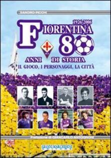 Warholgenova.it Fiorentina: 80 anni di storia. Il gioco, i personaggi, la città. Ediz. illustrata Image