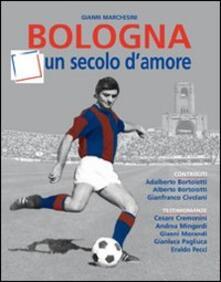 Bologna, un secolo d'amore - Gianni Marchesini - copertina