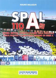Spal 110 (1907-2017). Ediz. illustrata