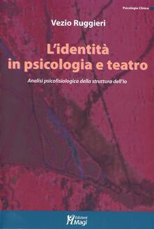 L' identità in psicologia e teatro. Analisi psicofisiologica della struttura dell'io - Vezio Ruggieri - copertina