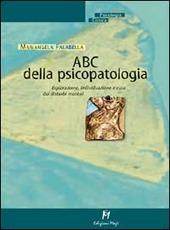 ABC della psicopatologia. Esplorazione, individuazione e cura dei disturbi mentali