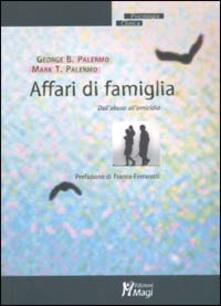 Affari di famiglia. Dall'abuso all'omicidio - George B. Palermo,Mark T. Palermo - copertina