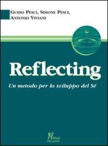 Reflecting. Un metodo per lo sviluppo del sé - Guido Pesci,Simone Pesci,Antonio Viviani - copertina