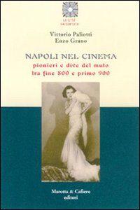 Libro Napoli nel cinema. Pionieri e dive del muto tra fine '800 e primo '900 Vittorio Paliotti