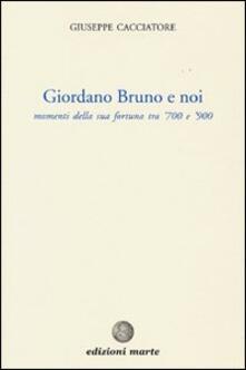 Giordano Bruno e noi. Momenti della sua fortuna tra '700 e '900 - Giuseppe Cacciatore - copertina