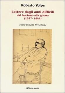 Lettere dagli anni difficili dal fascismo alla guerra (1937-1944) - M. Teresa Volpe - copertina